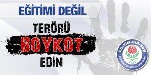 Eğitimi değil terörü boykot edin