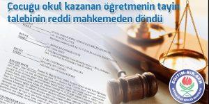 Çocuğu okul kazanan öğretmenin tayin talebinin reddi mahkemeden döndü