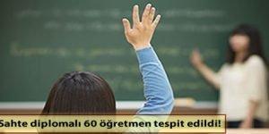 Sahte diplomalı 60 öğretmen tespit edildi!