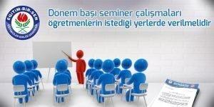 Dönem başı seminer çalışmaları öğretmenlerin istediği yerlerde verilmelidir